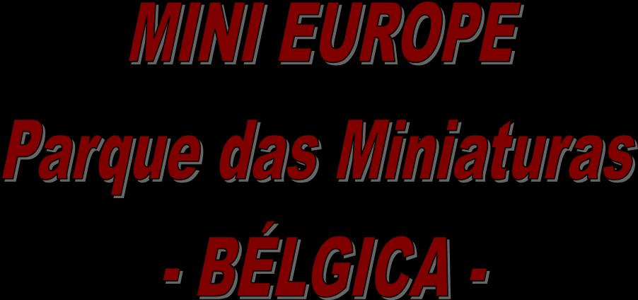 MiniEurope-ParquedasMiniaturas-Bruxelas