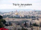 A trip to Jerusalem - 24.11.11